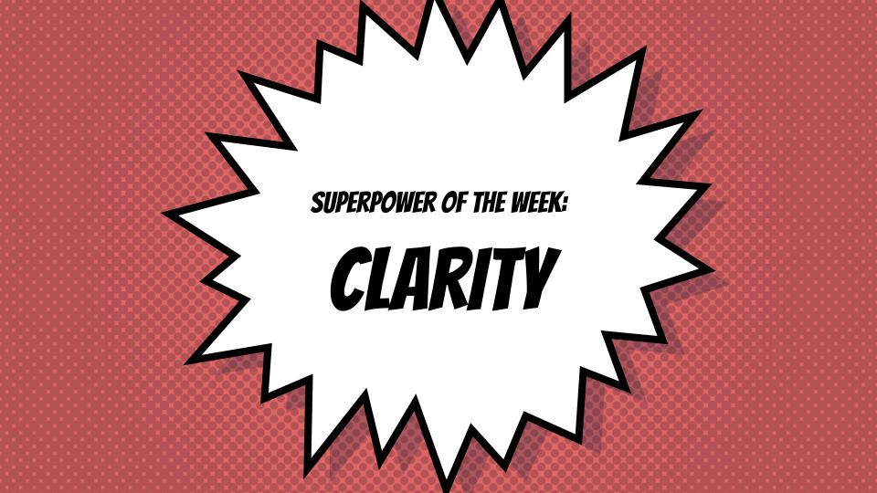 SuperPower of the Week:  Clarity