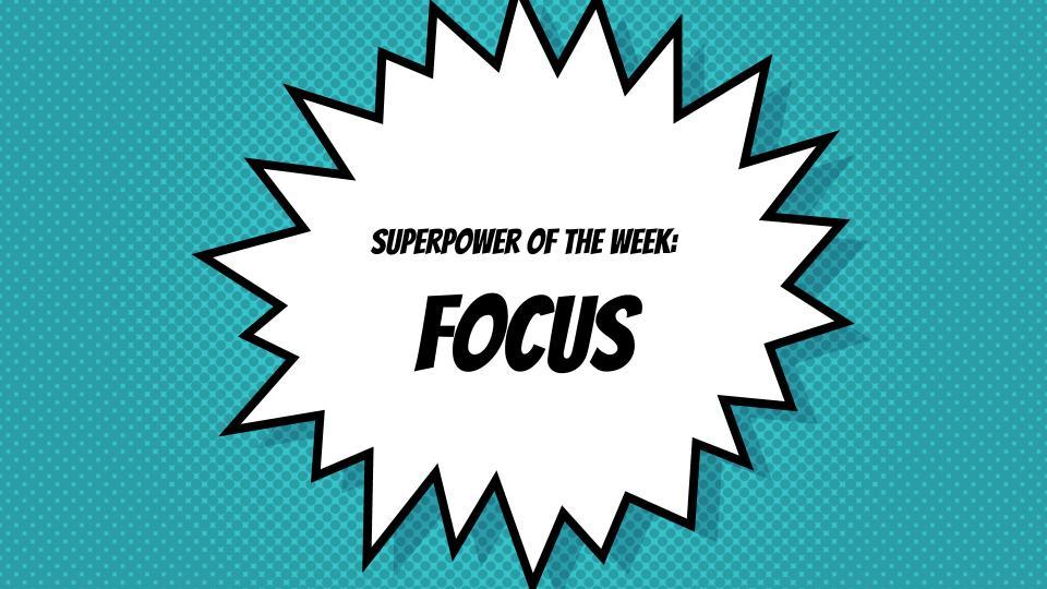 SuperPower of the Week:  Focus