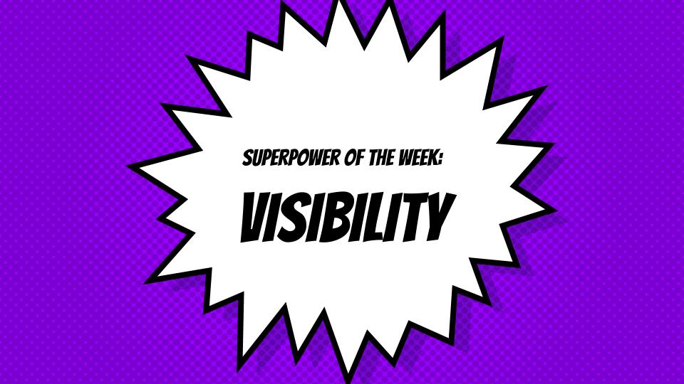 SuperPower of the Week:  Visibility