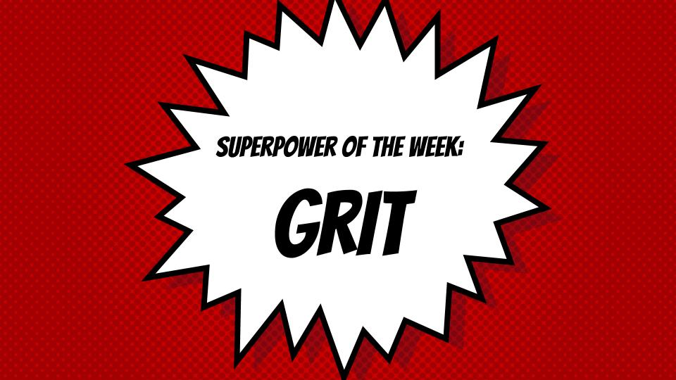 SuperPower of the Week:  Grit