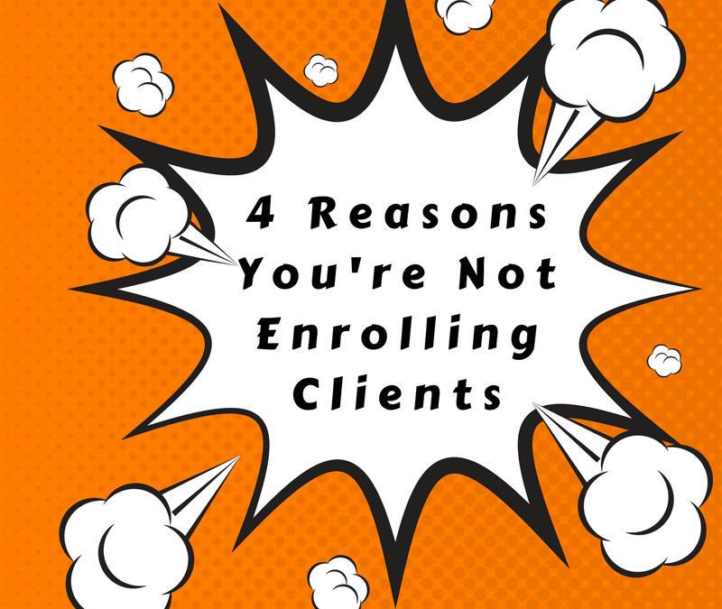 4 Reasons You're Not Enrolling Clients