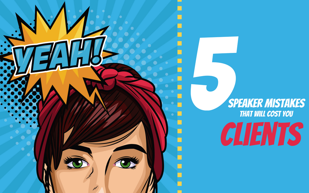 5 Speaker Mistakes That Will Cost You Clients