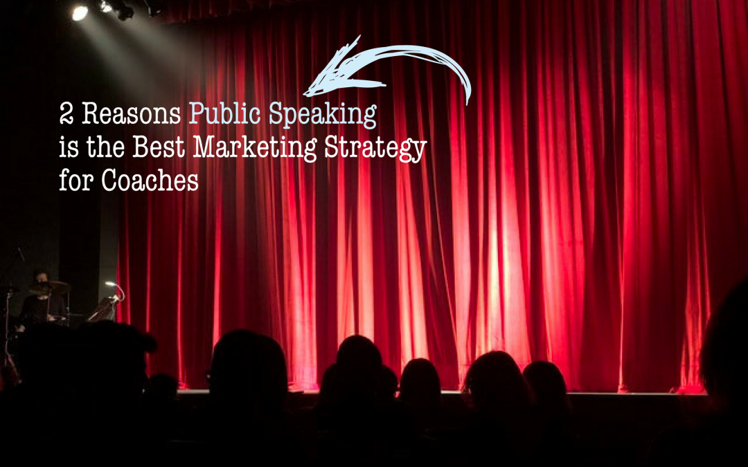2 Reasons Public Speaking is the Best Marketing Strategy for Coaches