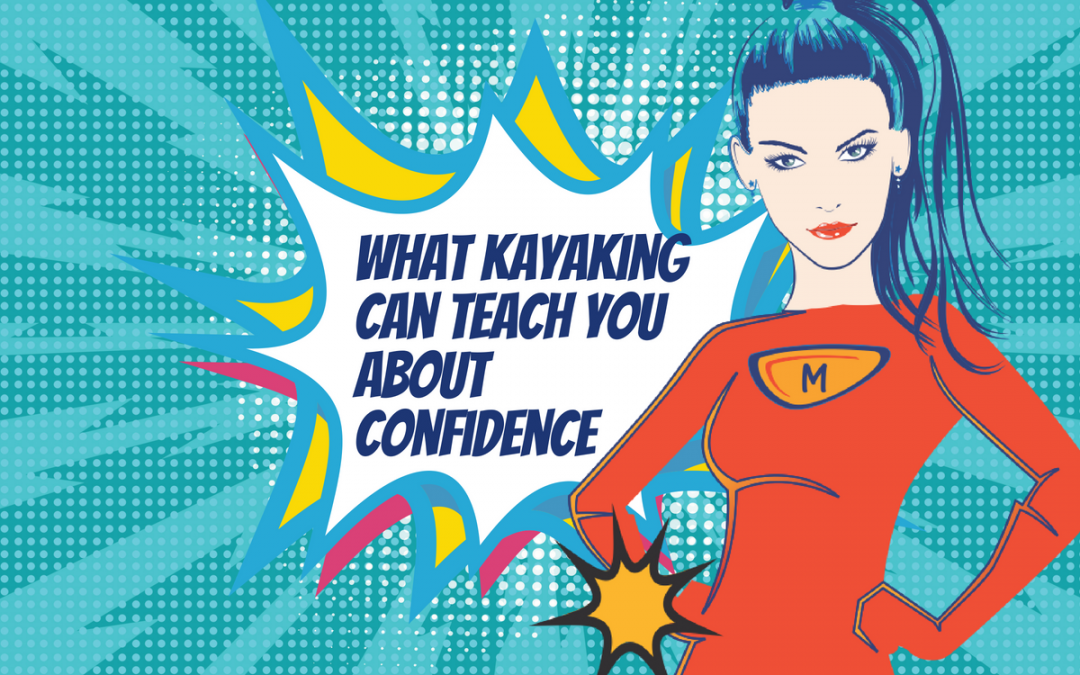 What Kayaking Can Teach You About Confidence