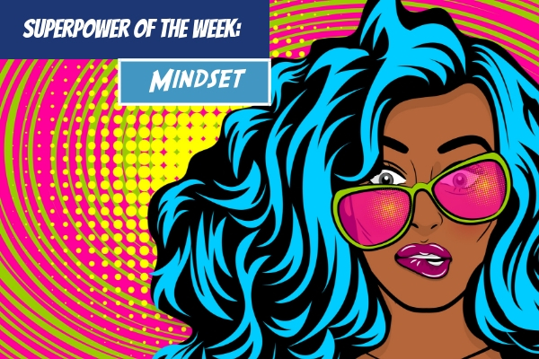 SuperPower of the Week:  Mindset
